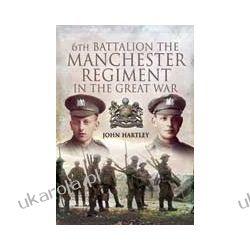 6th Battalion, The Manchester Regiment in the Great War (Hardback) Pozostałe