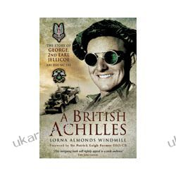 A British Achilles (Paperback)  The Story of George, 2nd Earl Jellicoe KBE DSO MC FRS 20th Century Soldier, Politician and Statesman