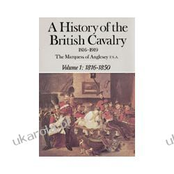A History Of The British Cavalry 1816-1919 Volume 1: 1816-1850 Zagraniczne