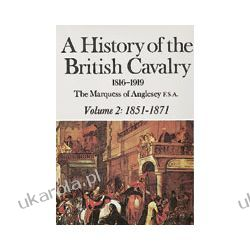 A History Of The British Cavalry 1816-1919 Volume 2: 1851-1871 Pozostałe