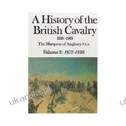 A History Of The British Cavalry 1816-1919 Volume 3: 1872-1898 Kampanie i bitwy
