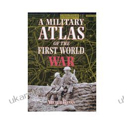 A Military Atlas Of The First World War (Paperback) Pozostałe