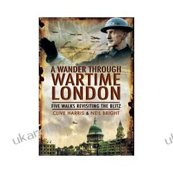 A Wander Through Wartime London (Paperback)  Five Walks Revisiting the Blitz Pozostałe