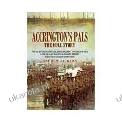 Accrington's Pals: The Full Story (Hardback)  The 11th Battalion, East Lancashire Regiment (Accrington Pals) and the 158th (Accrington and Burnley) Brigade, Royal Field Artillery (Howitzers) Pozostałe