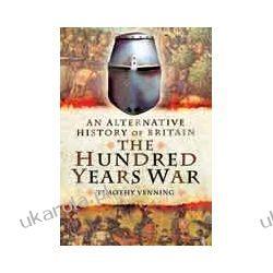 An Alternative History of Britain: The Hundred Years War (Hardback) Historyczne