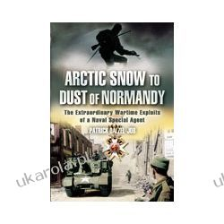 Arctic Snow to Dust of Normandy (Paperback) Pozostałe