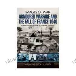 Armoured Warfare and the Fall of France (Paperback)  Rare Photographs from Wartime Archives Pozostałe