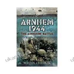Arnhem 1944 (Hardback)  The Airborne Battle Pozostałe