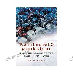 Battlefield Yorkshire (Paperback)  From the Romans to the English Civil Wars Zagraniczne