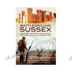 Battleground Sussex (Hardback)  A Military History of Sussex From the Iron Age to the Present Day Pozostałe