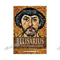 Belisarius (Hardback)  The Last Roman General Historyczne