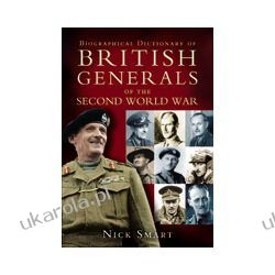 Biographical Dictionary of British Generals of the Second World War (Hardback) Pozostałe