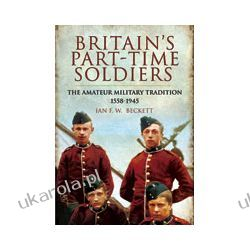 Britain's Part-time Soldiers (Paperback)  The Amateur Military Tradition 1558-1945