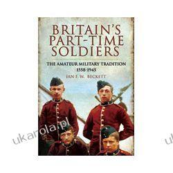Britain's Part-time Soldiers (Paperback)  The Amateur Military Tradition 1558-1945 Kalendarze ścienne