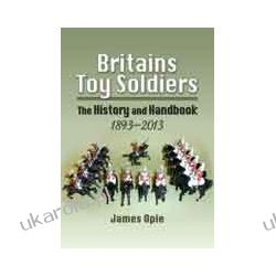 Britains Toy Soldiers (Hardback)  The History and Handbook 1893-2013 Pozostałe
