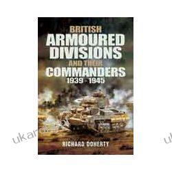 British Armoured Divisions and their Commanders, 1939-1945 (Hardback) Mundury, odznaki i odznaczenia