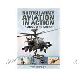 British Army Aviation in Action (Hardback)  Kosovo to Libya Pozostałe