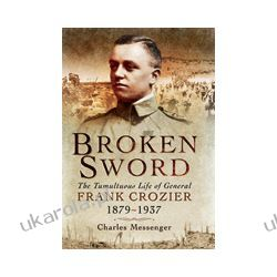 Broken Sword (Hardback)  The Tumultuous Life of General Frank Crozier 1897 - 1937