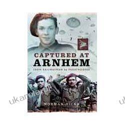 Captured at Arnhem (Hardback)  From Railwayman to Paratrooper Pozostałe
