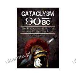 Cataclysm 90 BC (Hardback)  The Forgotten War That Almost Destroyed Rome Zagraniczne