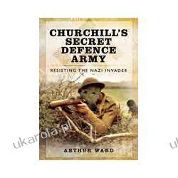Churchill's Secret Defence Army (Hardback)  Resisting the Nazi Invader