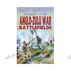 David Rattrays Guidebook To The Anglo-Zulu War Battlefields Kampanie i bitwy