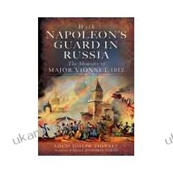 With Napoleon's Guard in Russia (Hardback)  The Memoirs of Major Vionnet, 1812 Pozostałe