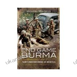 End Game Burma 1945 (Hardback)  Slim's Masterstroke Meiktila Samochody