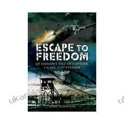 Escape to Freedom (Paperback)  An Airman's Tale of Capture Escape and Evasion