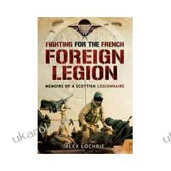 Fighting for the French Foreign Legion (Paperback)  Memoirs of a Scottish Legionnaire Oddziały i formacje wojskowe