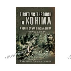 Fighting Through to Kohima (Paperback)  A Memoir of War in India & Burma Broń pancerna