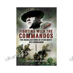 Fighting with the Commandos (Hardback)  The Recollections of Stan Scott No3 Commando Kampanie i bitwy