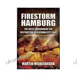 Firestorm Hamburg (Hardback)  The Facts Surrounding The Destruction of a German City 1943 Zagraniczne