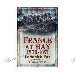 France at Bay 1870-1871 (Hardback)  The Struggle for Paris Kalendarze ścienne