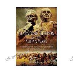 Gladstone, Gordon and the Sudan Wars (Hardback)  The Battle over Imperial Intervention in the Victorian Age Historyczne