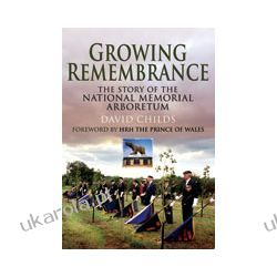 Growing Remembrance (Paperback)  The Story of the National Memorial Arboretum Pozostałe
