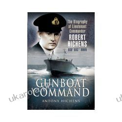 Gunboat Command (Hardback)  The Biography of Lieutenant Commander Robert Hichens DSO* DSC** RNVR Pozostałe