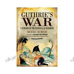 Guthrie's War (Hardback)  A Surgeon of the Peninsula and Waterloo Kalendarze ścienne