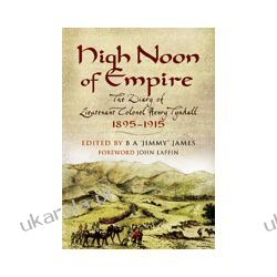 High Noon of Empire (Hardback)  The Diary of Lieutenant Colonel Henry Tyndall 1895 to 1915 Lotnictwo