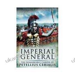 Imperial General (Hardback)  The Remarkable Career of Petellius Cerialis Oddziały i formacje wojskowe