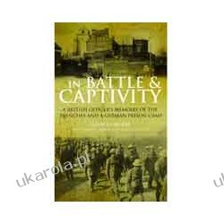 In Battle and Captivity 1916-1918 (Hardback)  A British Officer's Memoirs of the Trenches and a German Prison Camp Biografie, wspomnienia