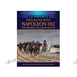 Into Battle With Napoleon 1812 (Paperback)  The Journal of Jakob Walter Kalendarze ścienne