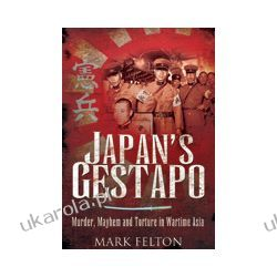 Japan's Gestapo (Paperback)  Murder, Mayhem and Torture in Wartime Asia Kalendarze ścienne