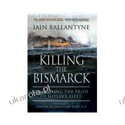 Killing the Bismarck (Paperback)  Destroying the Pride of Hitler's Fleet Mundury, odznaki i odznaczenia