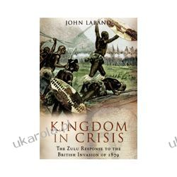 Kingdom in Crisis (Paperback)  The Zulu Response to the British- Invasion of 1879 Biografie, wspomnienia