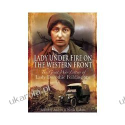 Lady Under Fire on the Western Front (Hardback)  The Great War Letters of Lady Dorothie Feilding MM Szycie, krawiectwo