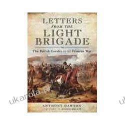 Letters from the Light Brigade (Hardback)  The British Cavalry in the Crimean War Oddziały i formacje wojskowe