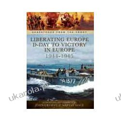 Liberating Europe: D-Day to Victory in Europe 1944-1945 (Hardback)