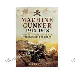 Machine Gunner 1914-18 (Paperback)  Personal Experiences of The Machine Gun Corps Marynarka Wojenna