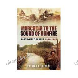 Marching to the Sound of Gunfire (Hardback)  North-West Europe 1944-1945